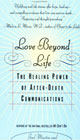 Click here to purchase Love Beyond Life by Joel Martin