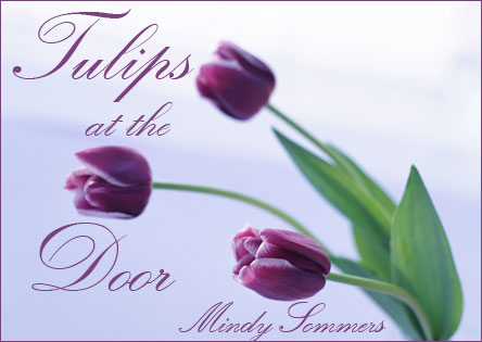 Tulips at the Door, by Mindy Sommers
